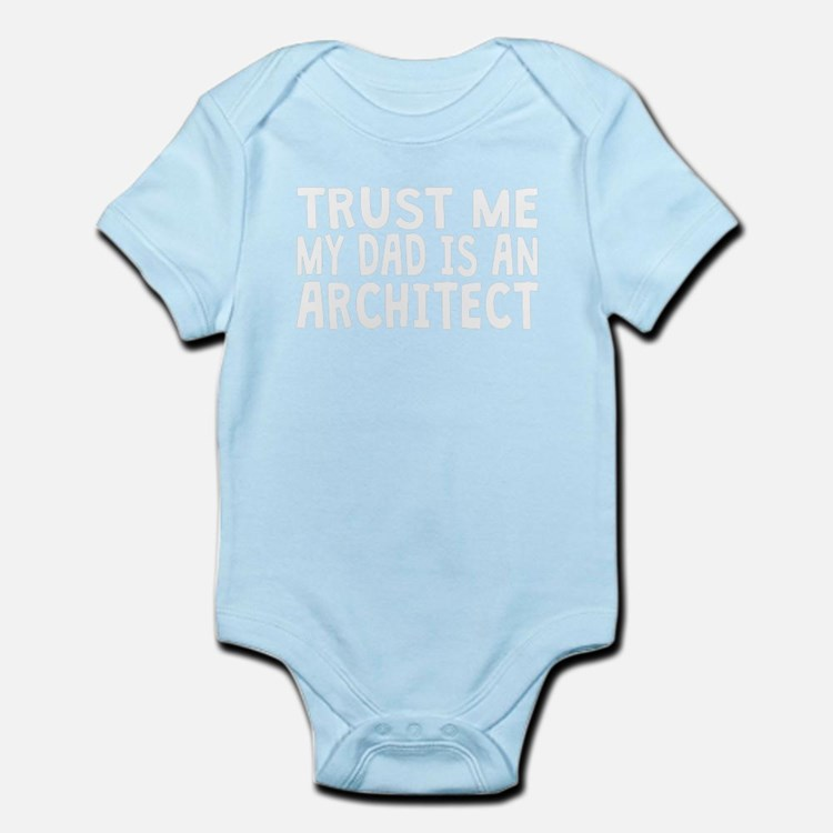 Trust Me My Dad Is An Architect Body Suit