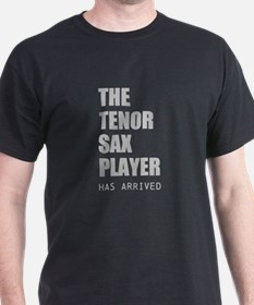 THE TENOR SAX PLAYER HAS ARRIVED T-Shirt
