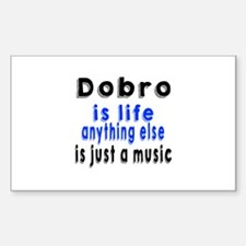 Dobro Is Life Anything Else Is Sticker (Rectangle)