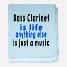 Bass Clarinet Is Life Anything Else I baby blanket