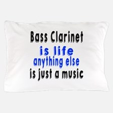 Bass Clarinet Is Life Anything Else Is Pillow Case