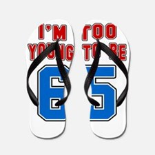 I Am Too Young To Be 65 Flip Flops