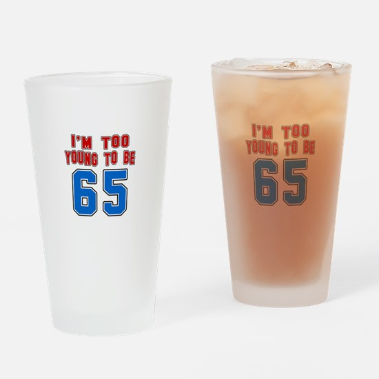 I Am Too Young To Be 65 Drinking Glass