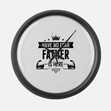 Have No Fear Father Is Here Large Wall Clock
