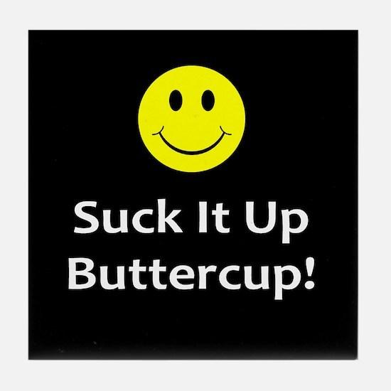 Suck it up buttercup! Tile Coaster
