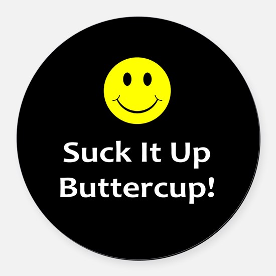 Suck it up buttercup! Round Car Magnet