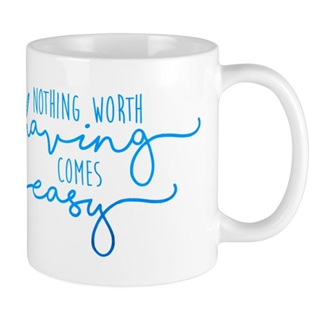 Nothing Comes Easy Mug