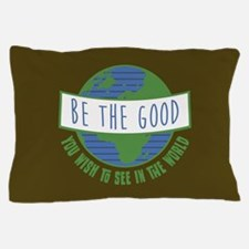 Be the Good Pillow Case