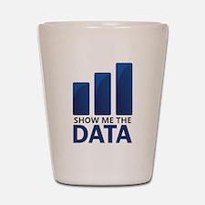 Show Me the Data Shot Glass