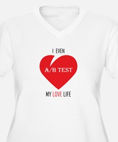I Even AB Test My Love Life Plus Size T-Shirt