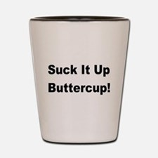 Suck it up buttercup! Shot Glass