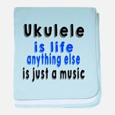Ukulele Is Life Anything Else Is Just baby blanket