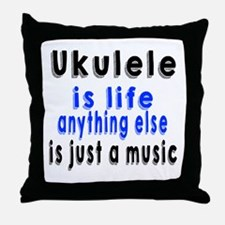 Ukulele Is Life Anything Else Is Just Throw Pillow