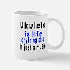 Ukulele Is Life Anything Else Is Just a Mug