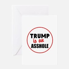 Trump is an asshole Greeting Cards