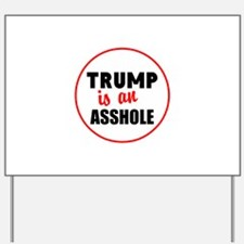 Trump is an asshole Yard Sign