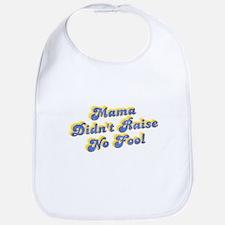 Mama Didn't Raise No Fool Bib