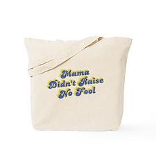 Mama Didn't Raise No Fool Tote Bag