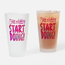Stop Wishing Start Doing Drinking Glass
