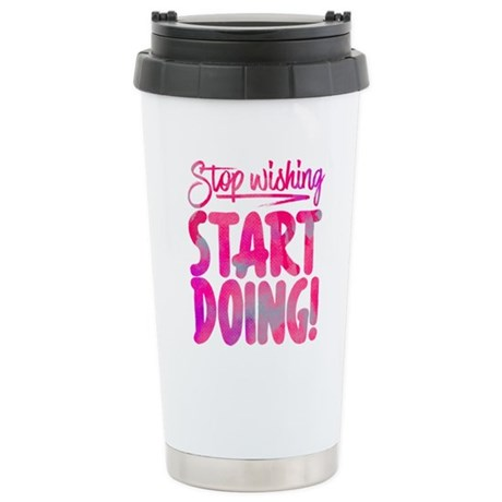 Stop Wishing Start Doing Travel Mug