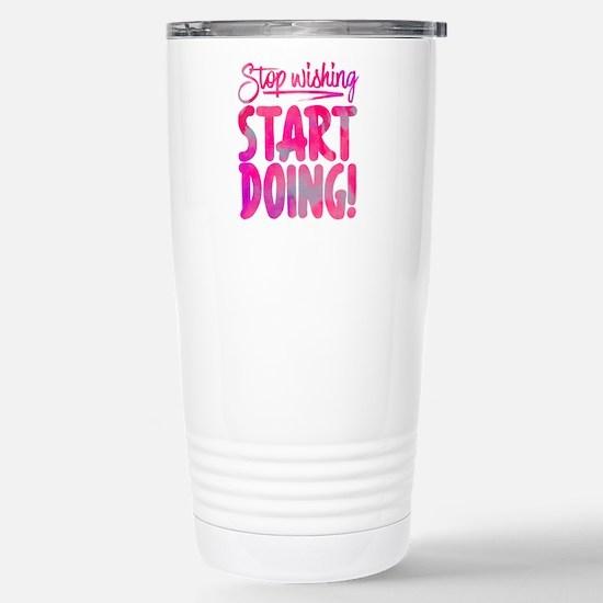 Stop Wishing Start Doin Stainless Steel Travel Mug