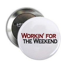 """Workin' for the Weekend 2.25"""" Button"""