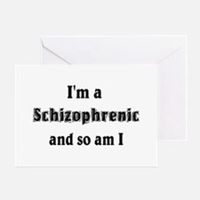 I'm A Schizophrenic Greeting Cards