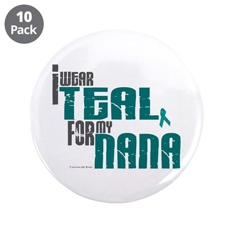"""I Wear Teal For My Nana 6 3.5"""" Button (10 pack)"""