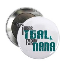 """I Wear Teal For My Nana 6 2.25"""" Button"""
