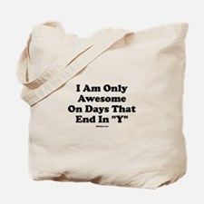 I'm Only Awesome On Days That Tote Bag