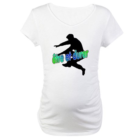 To Be And To Last (Etre et Du Maternity T-Shirt