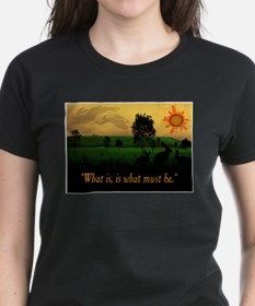What Is, Is What Must Be T-Shirt