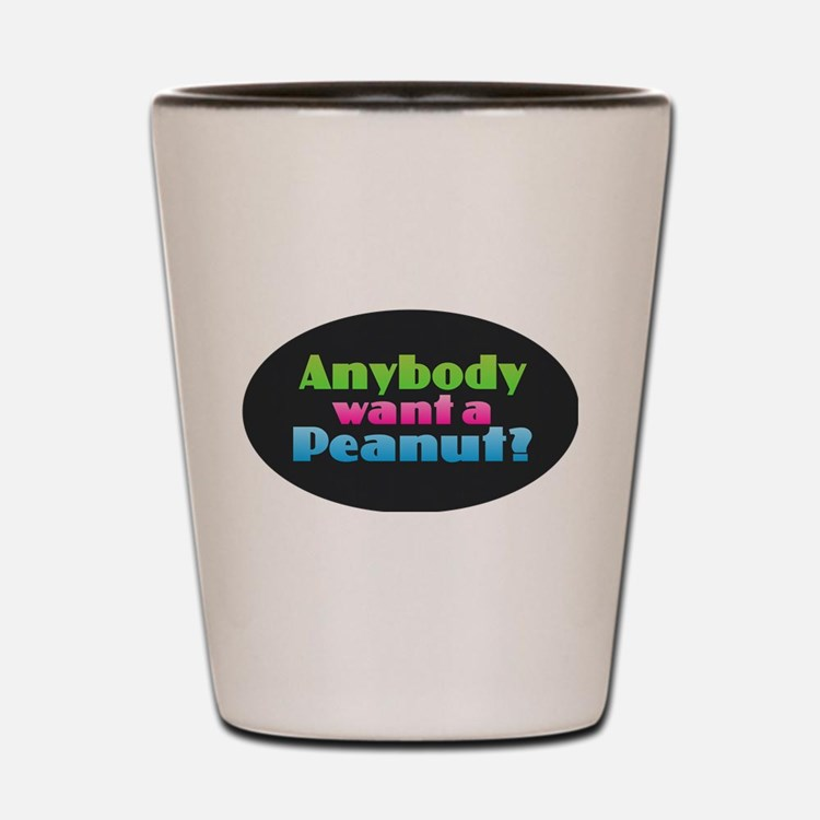 Anybody Want a Peanut? Shot Glass