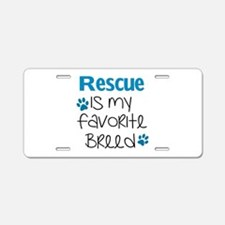 Cute Rescued is my favorite breed Aluminum License Plate
