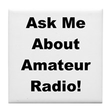 Ask Me About Amateur Radio! Tile Coaster