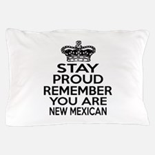 Stay Proud Remember You Are New Mexico Pillow Case