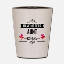 Have No Fear Aunt Is Here Shot Glass