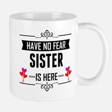 Have No Fear Sister Is Here Mugs