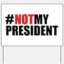 #NotMyPresident Yard Sign