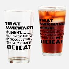 That awkward moment..... Ocicat cat Drinking Glass
