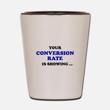 Your Conversion Rate Is Showing ... Shot Glass