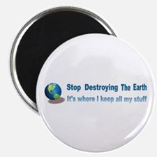 Stop Destroying the Earth: Stuff Magnet