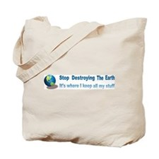 Stop Destroying the Earth: Stuff Tote Bag