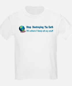 Stop Destroying the Earth: Stuff T-Shirt