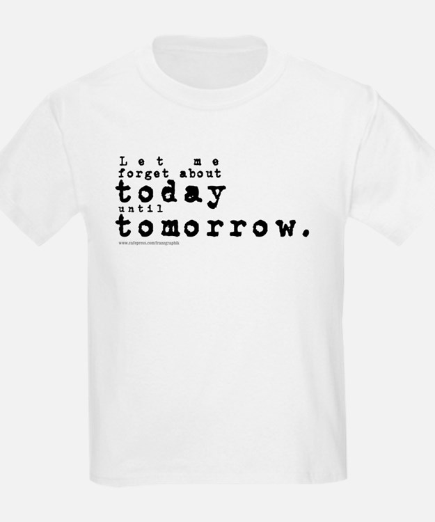 Forget About Today/Dylan T-Shirt