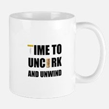 Time To Uncork And Unwind Mugs
