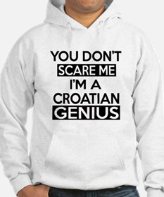 You Do Not Scare Me I Am Croat o Hoodie Sweatshirt