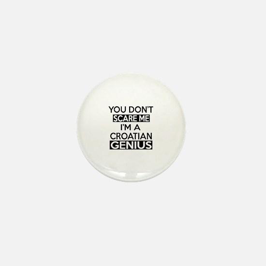 You Do Not Scare Me I Am Croat or Croa Mini Button