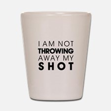 I Am Not Throwing Away My Shot Shot Glass