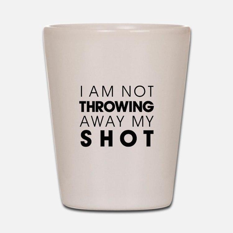 I Am Not Throwing Away My Shot Shot Glass